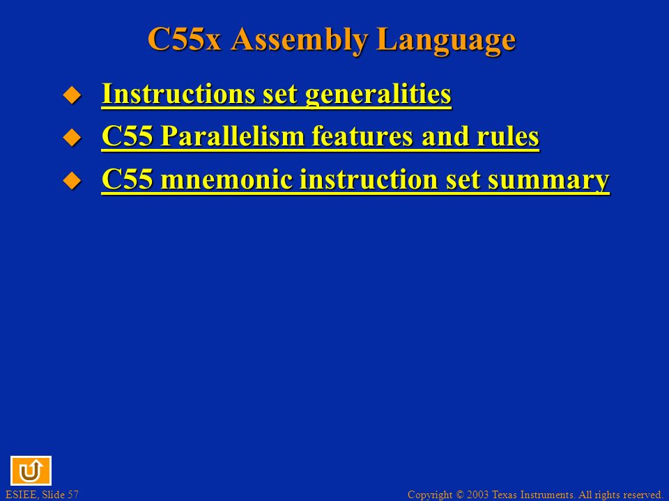 Copyright © 2003 Texas Instruments. All rights reserved. ESIEE, Slide 56 Program Control Instructions Values for words (W) and cycles assume the use o