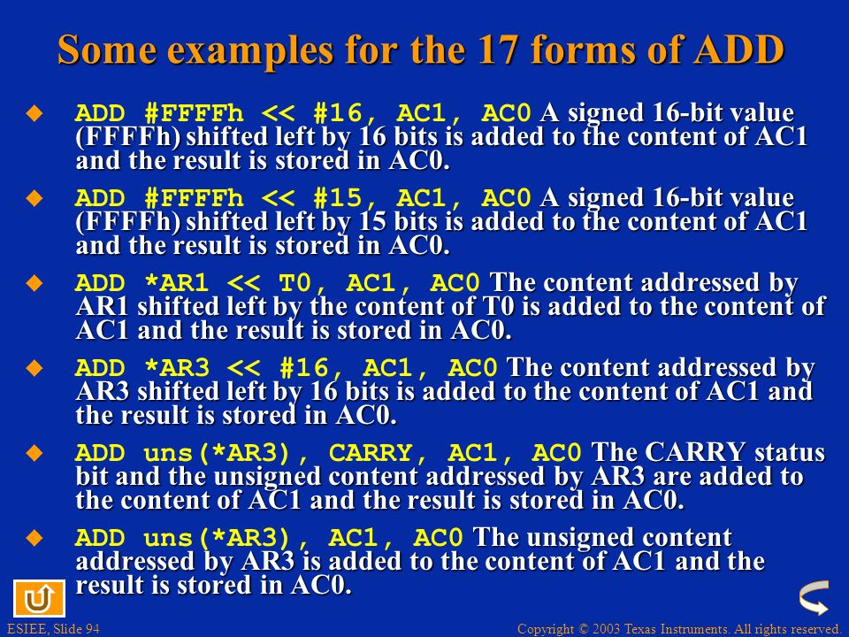 Copyright © 2003 Texas Instruments. All rights reserved. ESIEE, Slide 93 Some examples for the 17 forms of ADD The content of AC1 is added to the cont