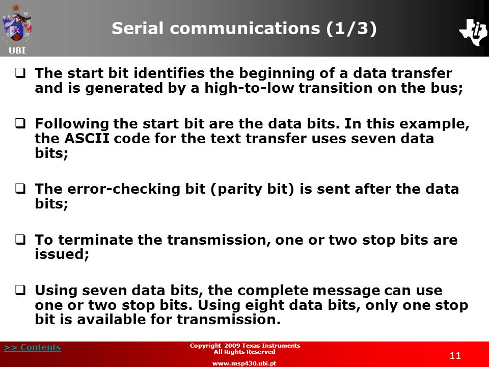 UBI >> Contents 11 Copyright 2009 Texas Instruments All Rights Reserved www.msp430.ubi.pt Serial communications (1/3) The start bit identifies the beg
