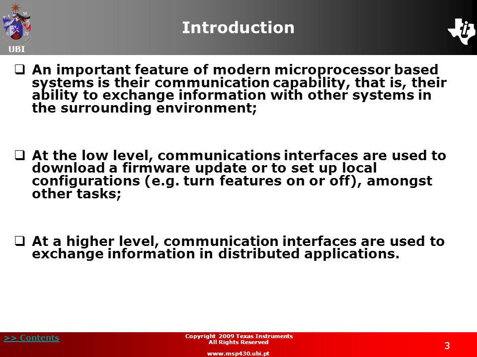 UBI >> Contents 3 Copyright 2009 Texas Instruments All Rights Reserved www.msp430.ubi.pt Introduction An important feature of modern microprocessor ba
