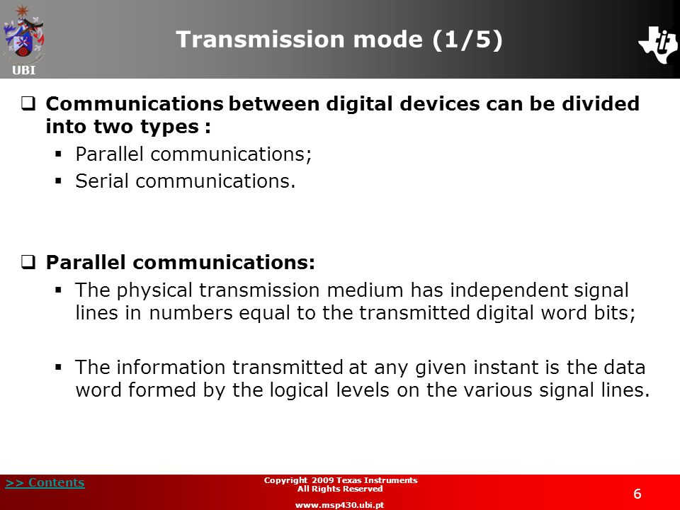 UBI >> Contents 6 Copyright 2009 Texas Instruments All Rights Reserved www.msp430.ubi.pt Transmission mode (1/5) Communications between digital device