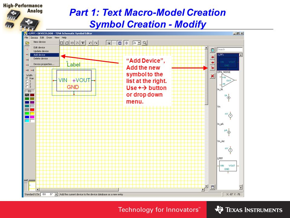Part 1: Text Macro-Model Creation Symbol Creation - Modify Add Device, Add the new symbol to the list at the right. Use + button or drop down menu.