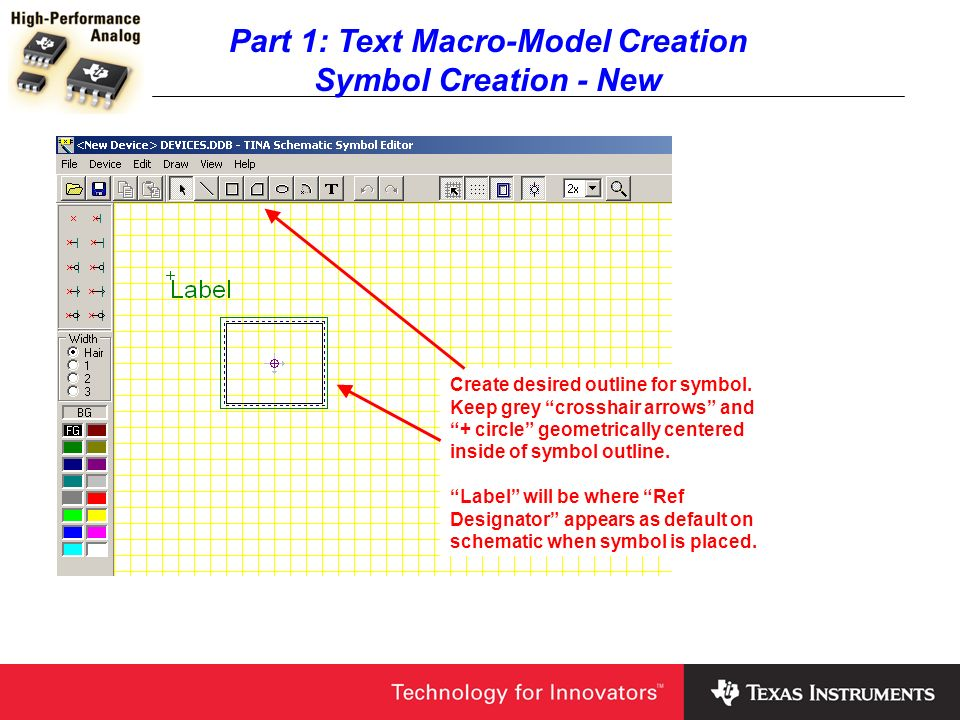 Part 1: Text Macro-Model Creation Symbol Creation - New Create desired outline for symbol. Keep grey crosshair arrows and + circle geometrically cente