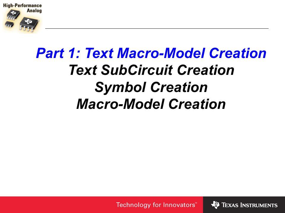 Part 1: Text Macro-Model Creation Text SubCircuit Creation Symbol Creation Macro-Model Creation