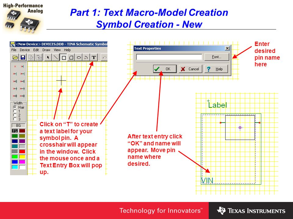 Part 1: Text Macro-Model Creation Symbol Creation - New Click on T to create a text label for your symbol pin. A crosshair will appear in the window.