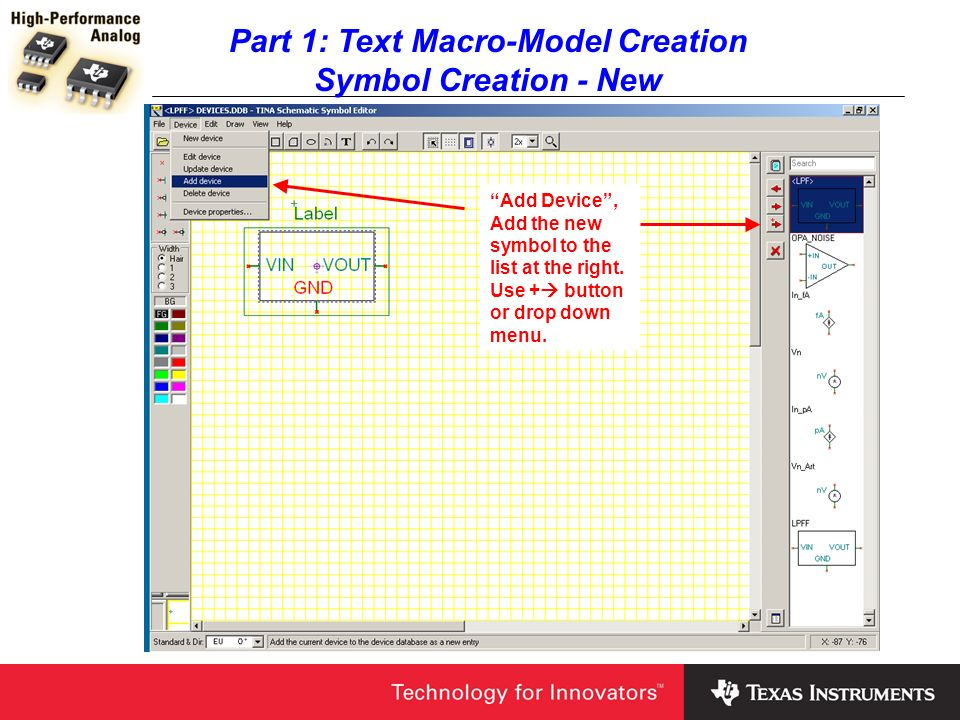 Part 1: Text Macro-Model Creation Symbol Creation - New Add Device, Add the new symbol to the list at the right. Use + button or drop down menu.