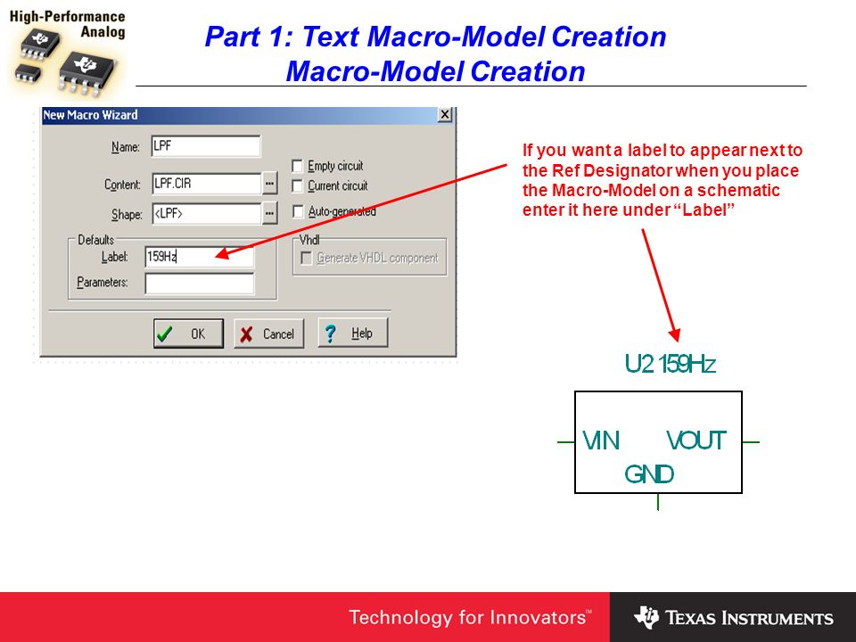 Part 1: Text Macro-Model Creation Macro-Model Creation If you want a label to appear next to the Ref Designator when you place the Macro-Model on a sc