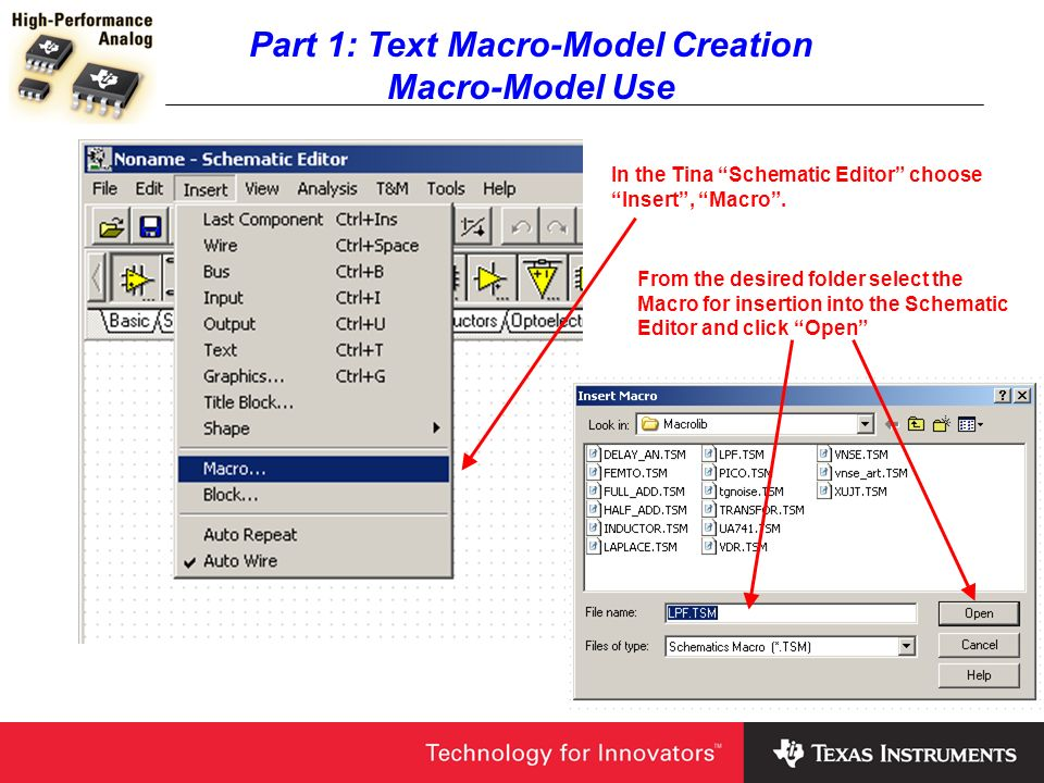 Part 1: Text Macro-Model Creation Macro-Model Use In the Tina Schematic Editor choose Insert, Macro. From the desired folder select the Macro for inse