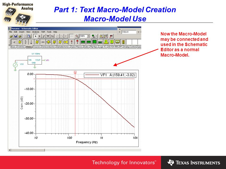 Part 1: Text Macro-Model Creation Macro-Model Use Now the Macro-Model may be connected and used in the Schematic Editor as a normal Macro-Model.