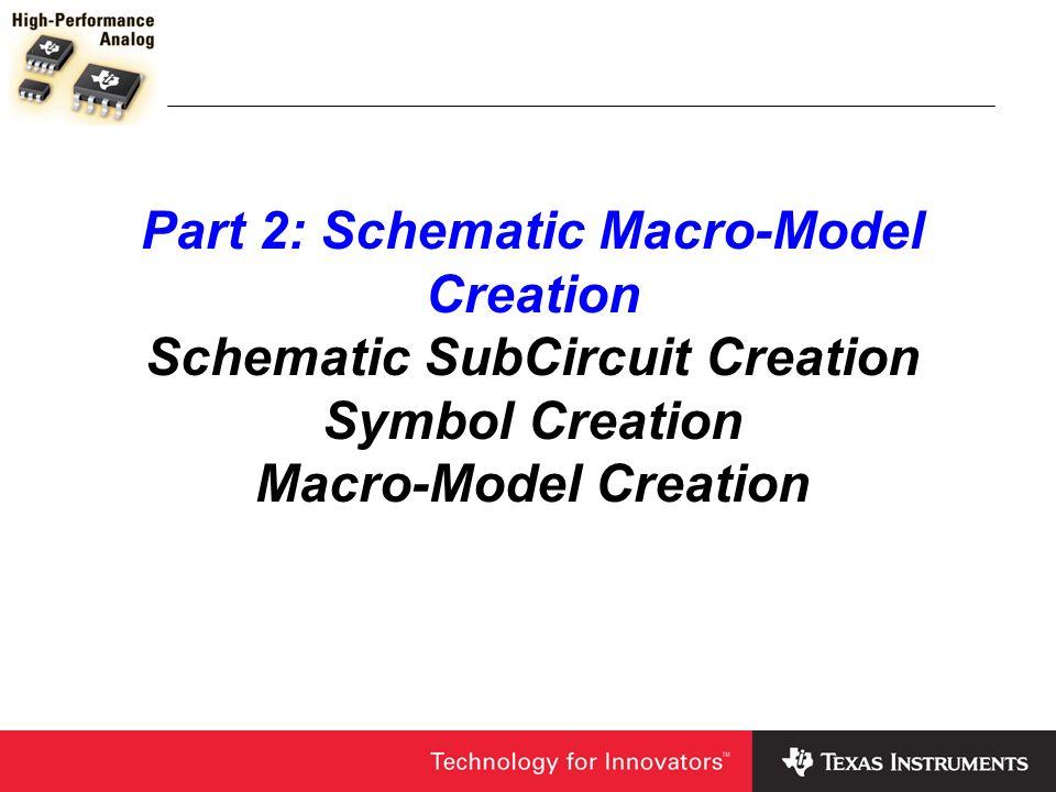 Part 2: Schematic Macro-Model Creation Schematic SubCircuit Creation Symbol Creation Macro-Model Creation