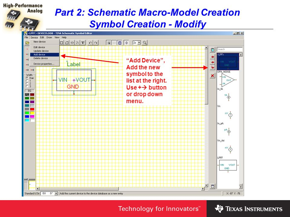 Part 2: Schematic Macro-Model Creation Symbol Creation - Modify Add Device, Add the new symbol to the list at the right. Use + button or drop down men