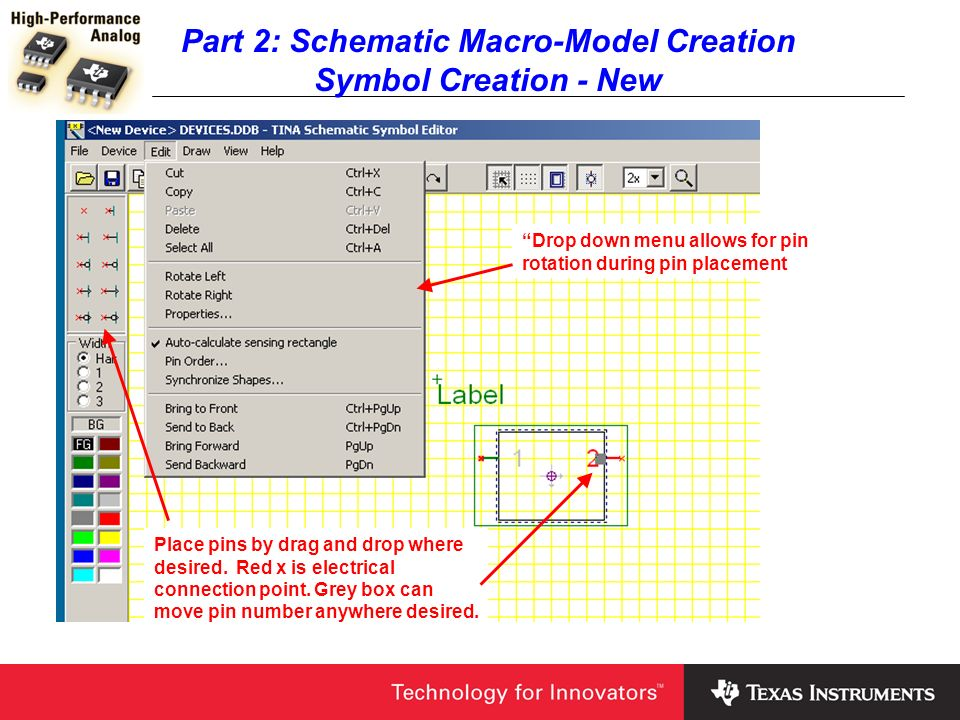 Part 2: Schematic Macro-Model Creation Symbol Creation - New Drop down menu allows for pin rotation during pin placement Place pins by drag and drop w