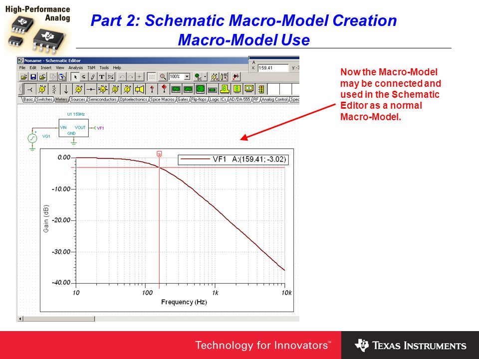 Part 2: Schematic Macro-Model Creation Macro-Model Use Now the Macro-Model may be connected and used in the Schematic Editor as a normal Macro-Model.