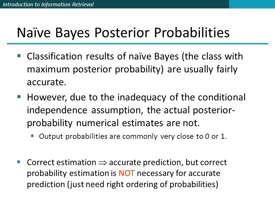 Introduction to Information Retrieval Naïve Bayes Posterior Probabilities Classification results of naïve Bayes (the class with maximum posterior prob