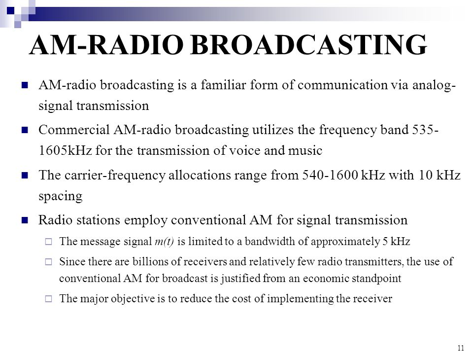 11 AM-RADIO BROADCASTING AM-radio broadcasting is a familiar form of communication via analog- signal transmission Commercial AM-radio broadcasting ut