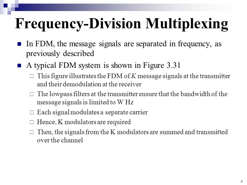4 Frequency-Division Multiplexing In FDM, the message signals are separated in frequency, as previously described A typical FDM system is shown in Fig