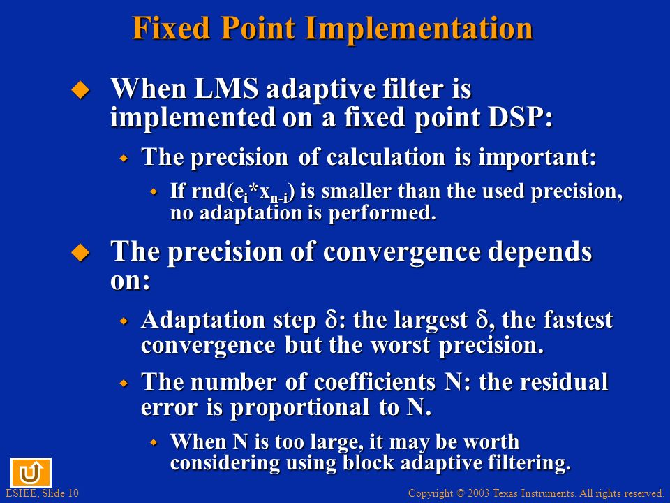 Copyright © 2003 Texas Instruments. All rights reserved. ESIEE, Slide 10 Fixed Point Implementation When LMS adaptive filter is implemented on a fixed