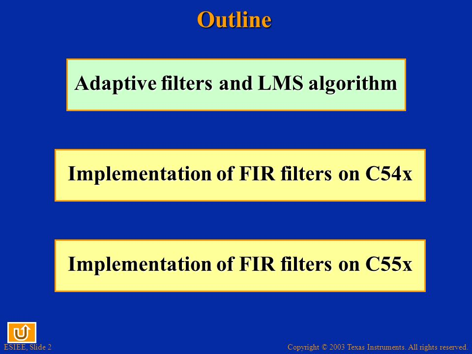 ESIEE, Slide 2Outline Adaptive filters and LMS algorithm Adaptive filters and LMS algorithm Implementation of FIR filters on C54x Implementation of FI