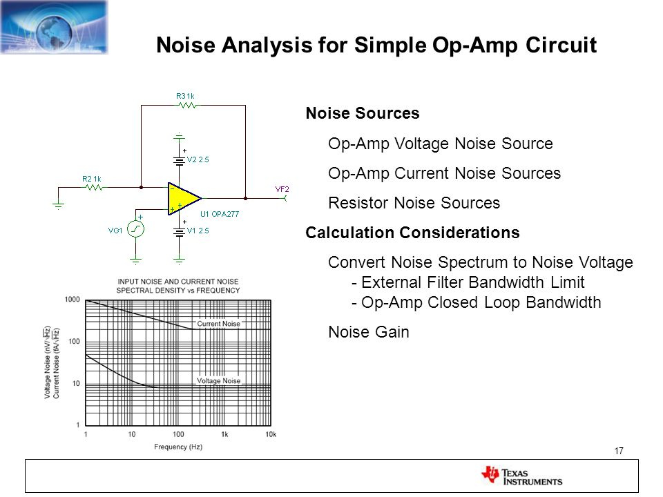17 Noise Analysis for Simple Op-Amp Circuit Noise Sources Op-Amp Voltage Noise Source Op-Amp Current Noise Sources Resistor Noise Sources Calculation