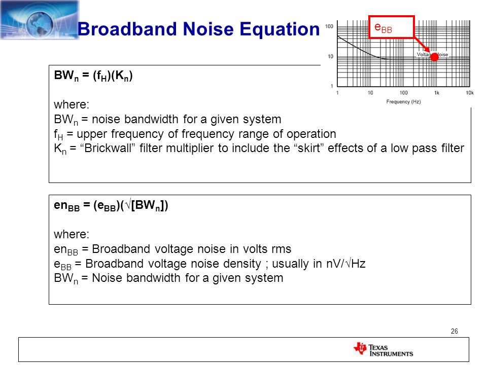 26 Broadband Noise Equation en BB = (e BB )([BW n ]) where: en BB = Broadband voltage noise in volts rms e BB = Broadband voltage noise density ; usua