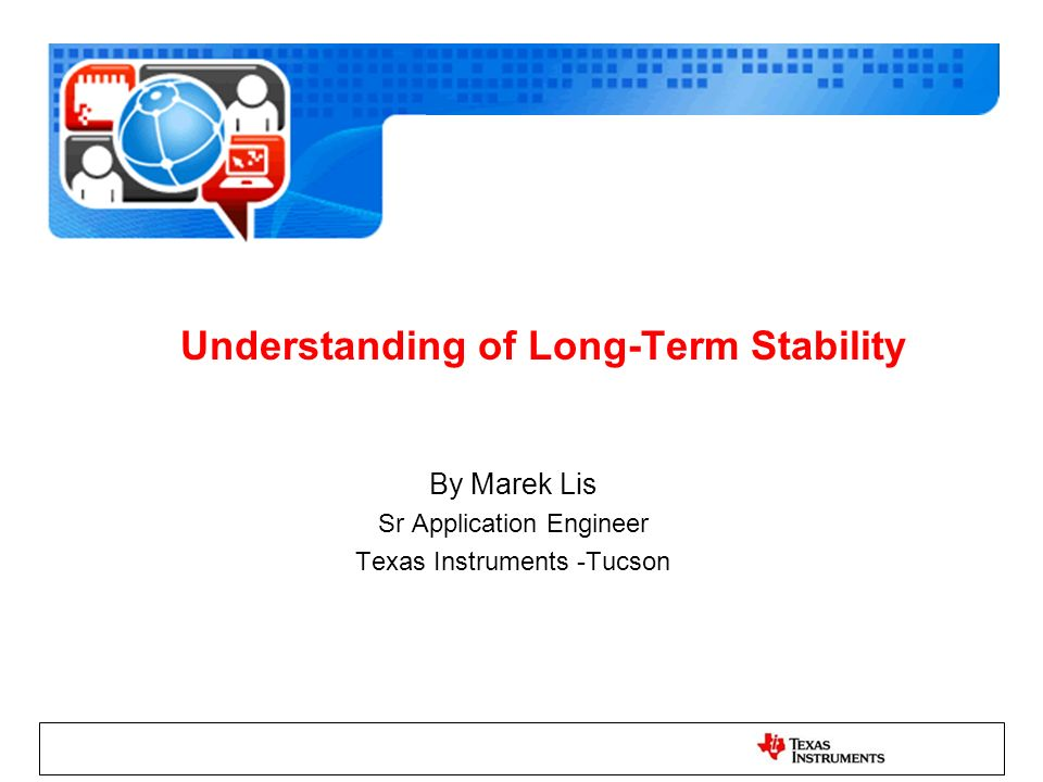 Understanding of Long-Term Stability By Marek Lis Sr Application Engineer Texas Instruments -Tucson