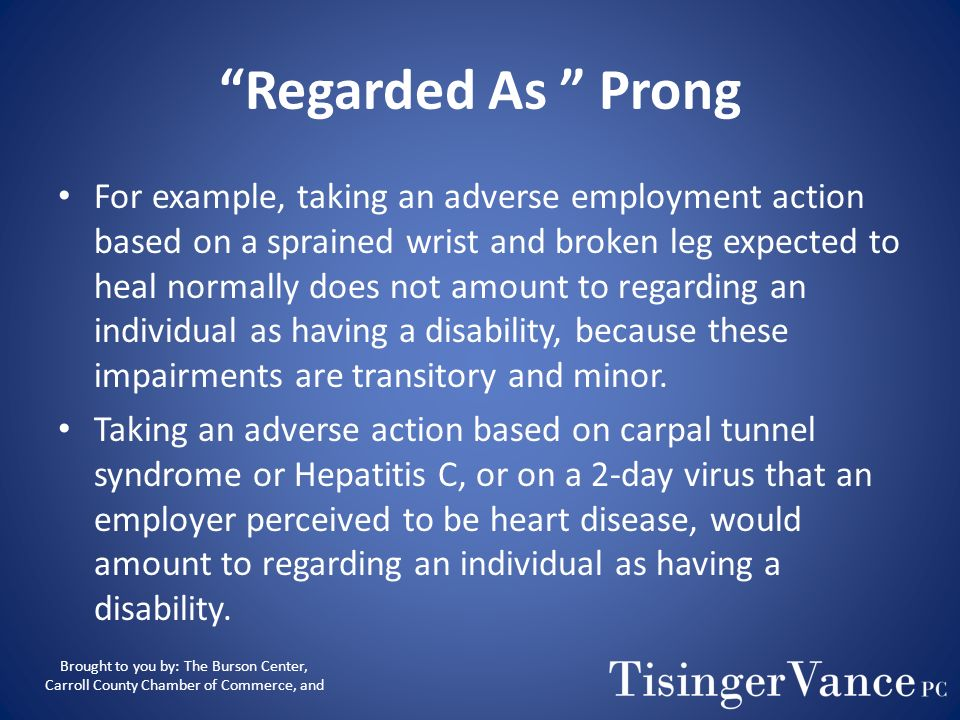 Regarded As Prong ADA prohibits discrimination if employee is regarded as having an impairment, regardless of whether or not it substantially limits a