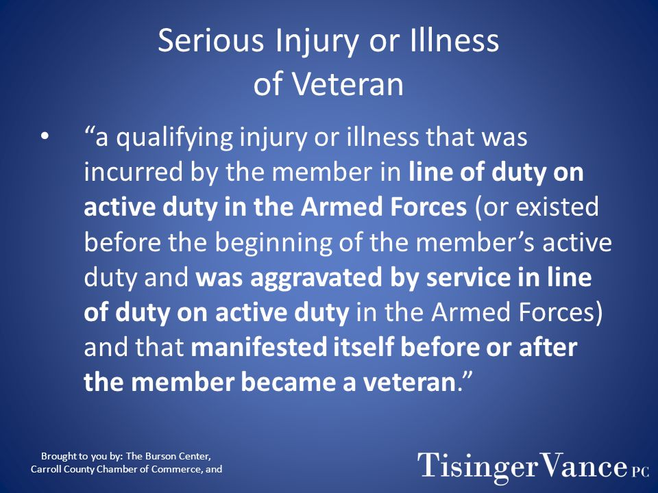 Serious Injury or Illness Serious injury or illness that was incurred by the member in line of duty on active duty Serious injury or illness that exis