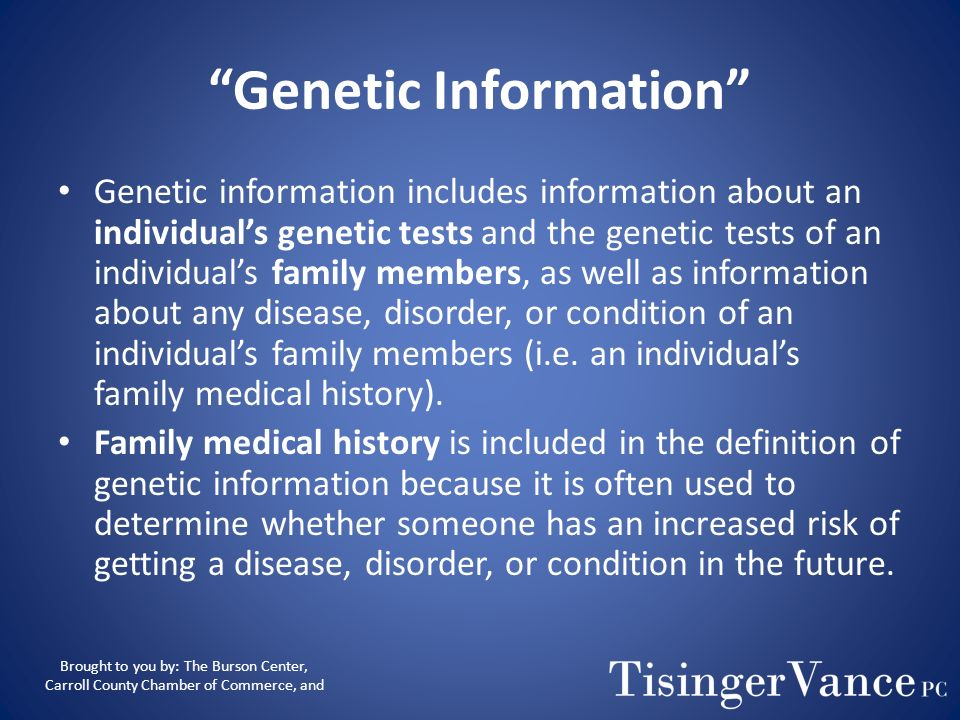 GINA Prohibits the use of genetic information in making employment decisions, Restricts acquisition of genetic information by employers and other enti