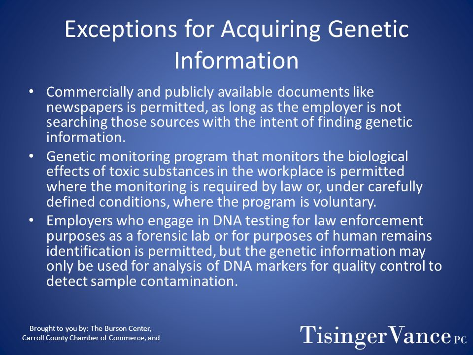 Unlawful to Acquire Genetic Information, except: Inadvertent acquisitions of genetic information do not violate GINA, such as in situations where a ma