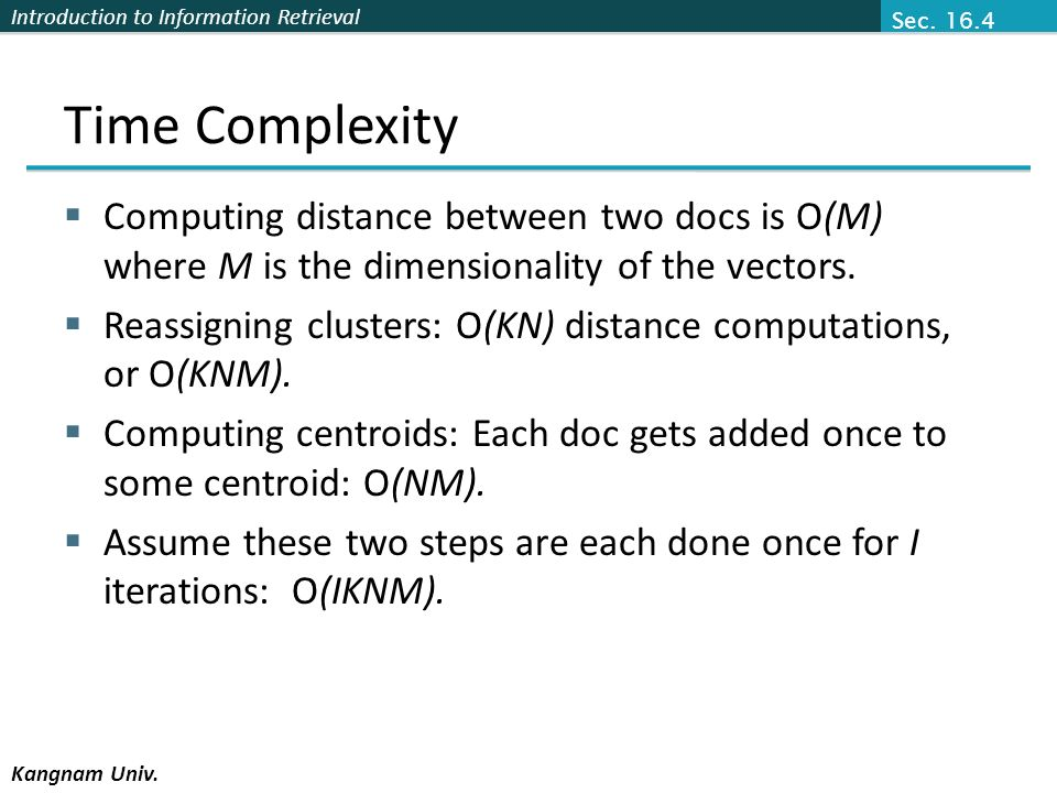 Introduction to Information Retrieval Kangnam Univ. Time Complexity Computing distance between two docs is O(M) where M is the dimensionality of the v
