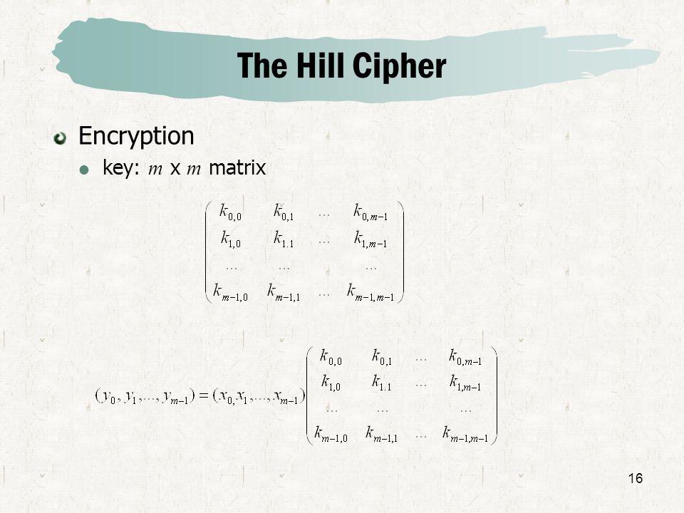 16 The Hill Cipher Encryption key: m x m matrix