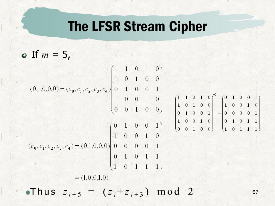 67 The LFSR Stream Cipher If m = 5, Thus z i+5 = (z i +z i+3 ) mod 2