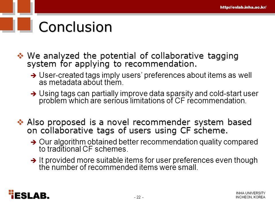 - 22 - INHA UNIVERSITY INCHEON, KOREA http://eslab.inha.ac.kr/ Conclusion We analyzed the potential of collaborative tagging system for applying to re
