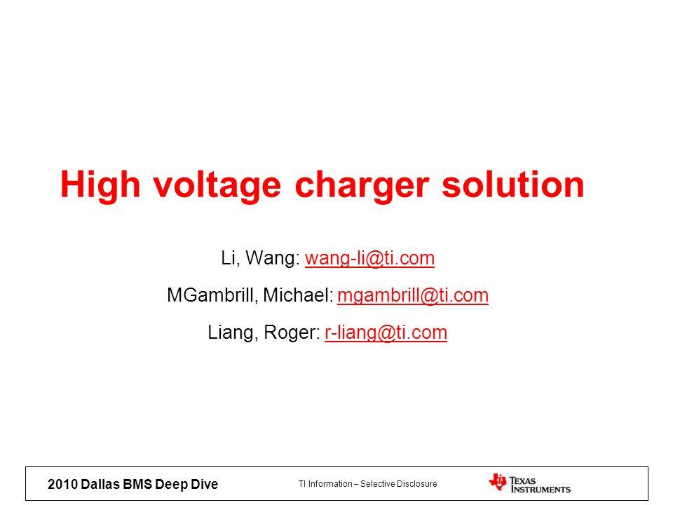 TI Information – Selective Disclosure 2010 Dallas BMS Deep Dive High voltage charger solution Li, Wang: wang-li@ti.comwang-li@ti.com MGambrill, Michae