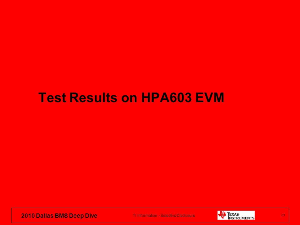 TI Information – Selective Disclosure 2010 Dallas BMS Deep Dive Test Results on HPA603 EVM 23