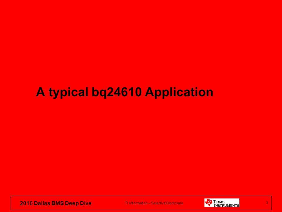 TI Information – Selective Disclosure 2010 Dallas BMS Deep Dive A typical bq24610 Application 3