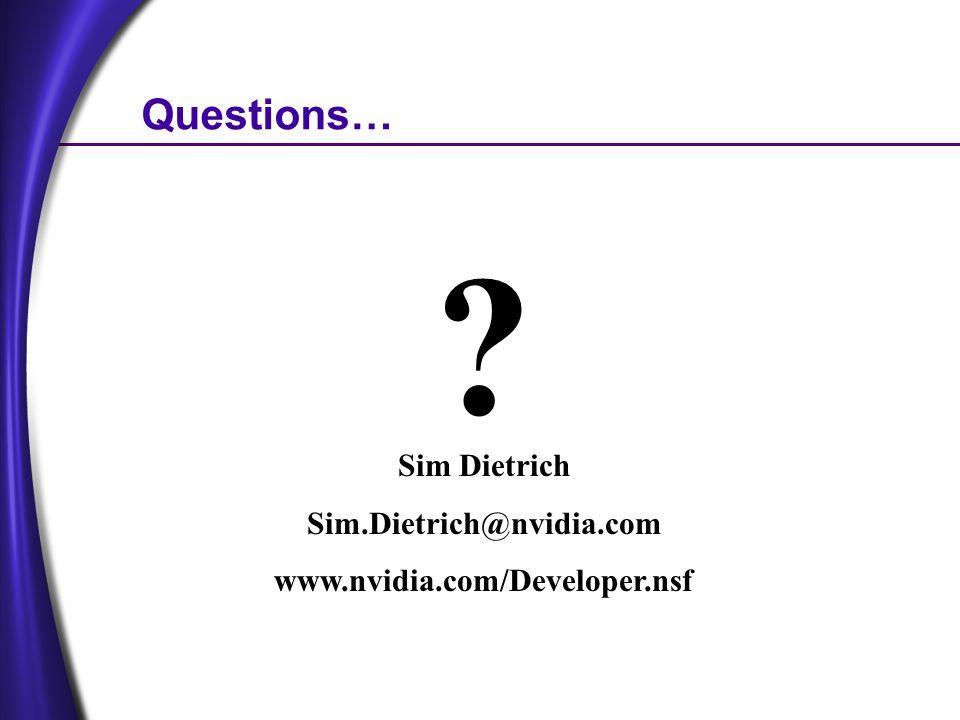 Questions… ? Sim Dietrich Sim.Dietrich@nvidia.com www.nvidia.com/Developer.nsf