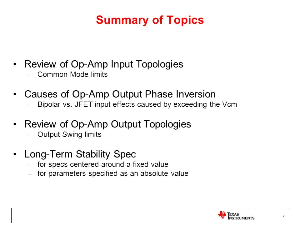 2 Summary of Topics Review of Op-Amp Input Topologies –Common Mode limits Causes of Op-Amp Output Phase Inversion –Bipolar vs. JFET input effects caus