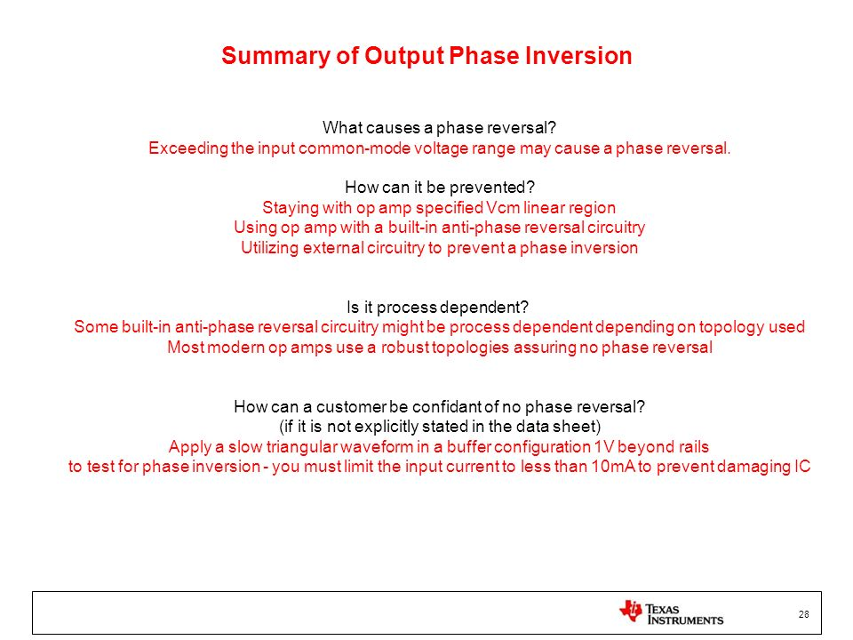 28 Summary of Output Phase Inversion What causes a phase reversal? Exceeding the input common-mode voltage range may cause a phase reversal. How can i