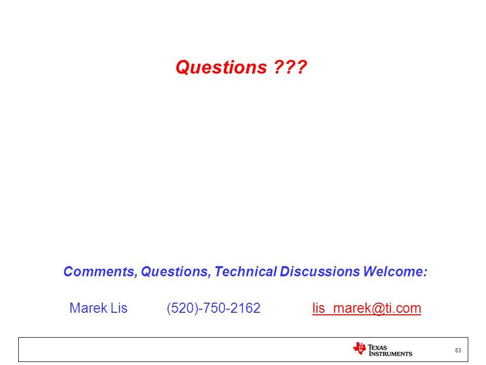 63 Questions ??? Comments, Questions, Technical Discussions Welcome: Marek Lis(520)-750-2162lis_marek@ti.comlis_marek@ti.com