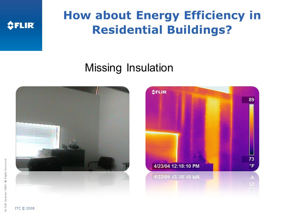 © FLIR Systems 2009. All Rights Reserved. ITC © 2008 Missing Insulation How about Energy Efficiency in Residential Buildings?