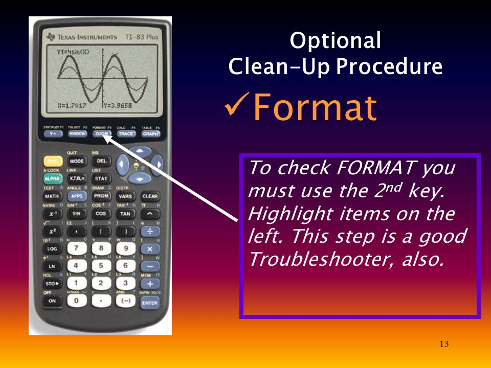 13 Optional Clean-Up Procedure Format To check FORMAT you must use the 2 nd key. Highlight items on the left. This step is a good Troubleshooter, also