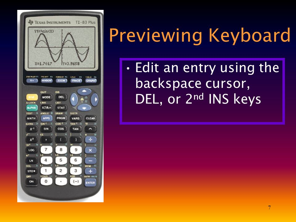 7 Previewing Keyboard Edit an entry using the backspace cursor, DEL, or 2 nd INS keys