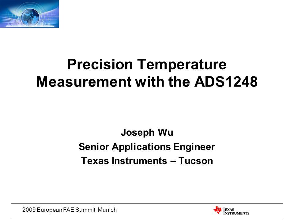 Precision Temperature Measurement with the ADS1248 Joseph Wu Senior Applications Engineer Texas Instruments – Tucson 2009 European FAE Summit, Munich