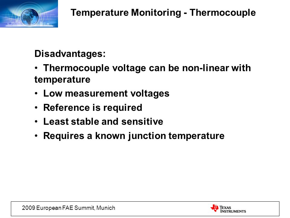 2009 European FAE Summit, Munich Temperature Monitoring - Thermocouple Disadvantages: Thermocouple voltage can be non-linear with temperature Low meas