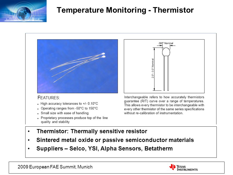 2009 European FAE Summit, Munich Thermistor: Thermally sensitive resistor Sintered metal oxide or passive semiconductor materials Suppliers – Selco, Y
