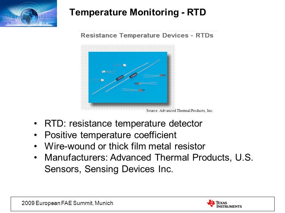 2009 European FAE Summit, Munich RTD: resistance temperature detector Positive temperature coefficient Wire-wound or thick film metal resistor Manufac