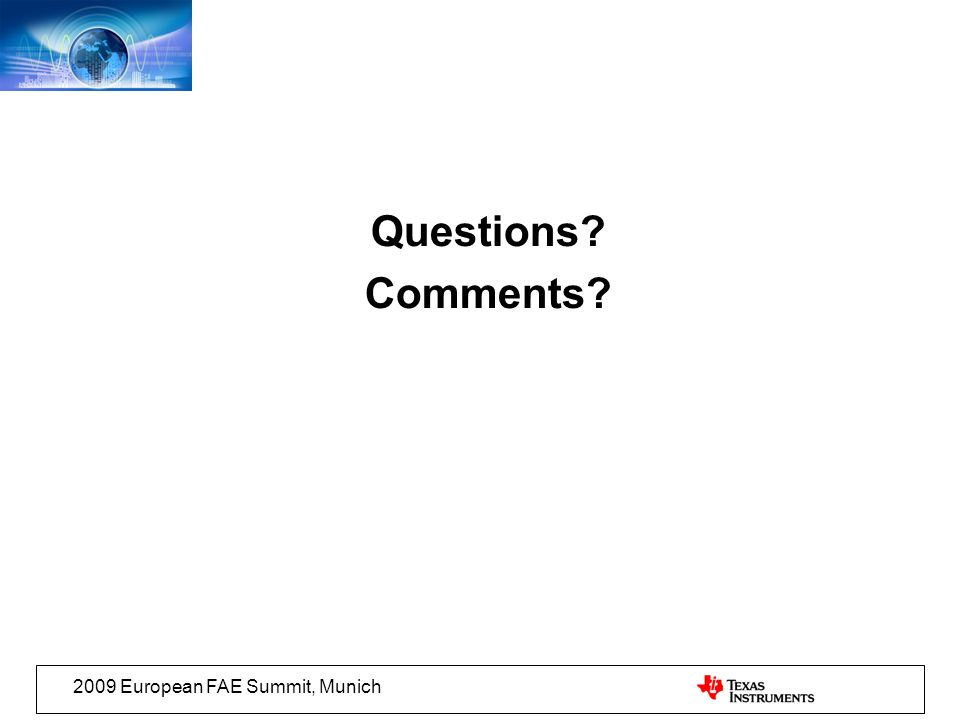 2009 European FAE Summit, Munich Questions? Comments?