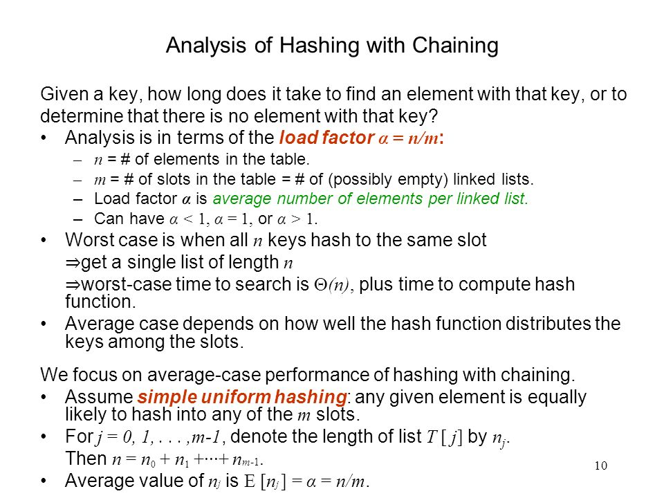 10 Analysis of Hashing with Chaining Given a key, how long does it take to find an element with that key, or to determine that there is no element wit