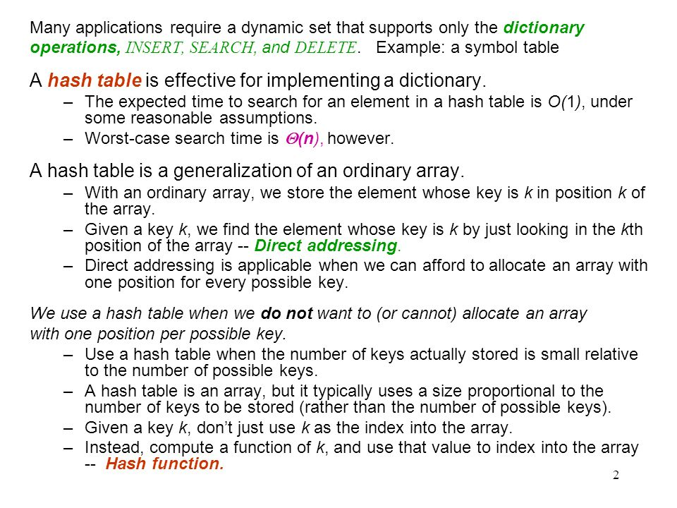 2 Many applications require a dynamic set that supports only the dictionary operations, INSERT, SEARCH, and DELETE. Example: a symbol table A hash tab